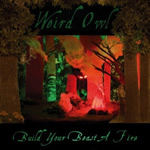 Weird Owl - Build Your Beast a Fire