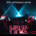 Haze - 30th anniversary shows